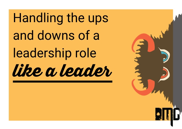 Handling the ups and downs of a leadership role like a leader