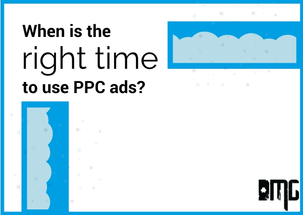 When is the right time to use PPC ads?