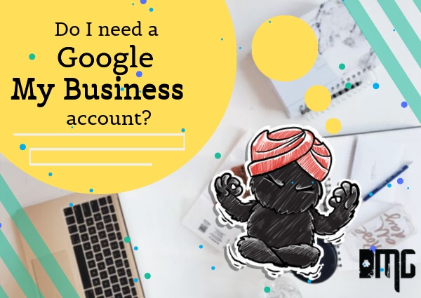 Do I need a Google My Business account?