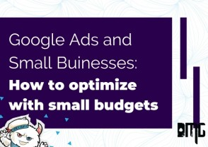 Google Ads and small buinesses: How to optimize with small budgets
